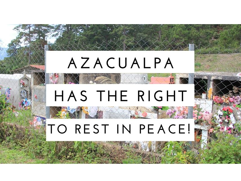 image of a cemetary with overlayed text Azacualpa has the right to rest in peace!