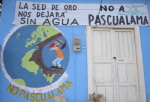 A Banner reads Our Thirst for Gold will leave us Without Water, No to Pascualama